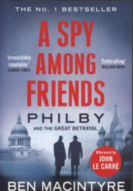 SPY AMONG FRIENDS, A: PHILBY AND THE GREAT BETRAYAL
