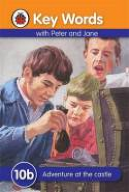 KEY WORDS WITH PETER AND JANE: 10B ADVENTURE AT THE CASTLE
