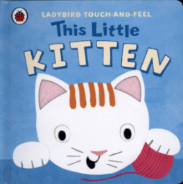 LADYBIRD TOUCH AND FEEL: THIS LITTLE KITTEN
