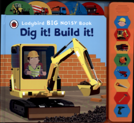 LADYBIRD BIG NOISY BOOK: DIG IT! BUILD IT!