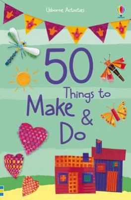50 THINGS TO MAKE AND DO