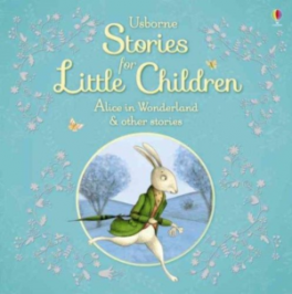 STORIES FOR LITTLE CHILDREN: ALICE IN WONDERLAND AND OTHER TALES