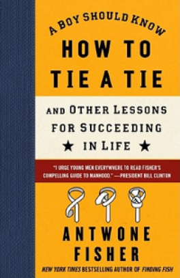 BOY SHOULD KNOW HOW TO TIE A TIE AND OTHER LESSONS FOR SUCCEEDING FOR LIFE, A