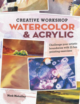 CREATIVE WORKSHOP WATERCOLOR & ACRYLIC (DVB): CHALLENGE YOUR ARTISTIC BOUNDARIES WITH 25 FUN PAINTING EXERCISES
