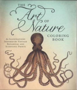 ART OF NATURE COLORING BOOK, THE: 60 ILLUSTRATIONS INSPIRED BY VINTAGE BOTANICAL AND SCIENTIFIC PRINTS