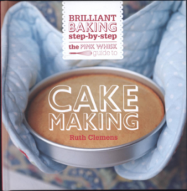 PINK WHISK GUIDE TO CAKE MAKING: BRILLIANT BAKING STEP-BY-STEP
