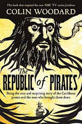 REPUBLIC OF PIRATES, THE: BEING THE TRUE AND SURPRISING STORY OF THE CARIBEAN PIRATES AND THE MAN WHO BROUGHT THEM DOWN