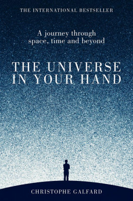 UNIVERSE IN YOUR HAND, THE: A JOURNEY THROUGH SPACE, TIME AND BEYOND