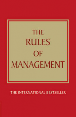 RULES OF MANAGEMENT: A DEFINITIVE CODE FOR MANAGERIAL SUCCESS