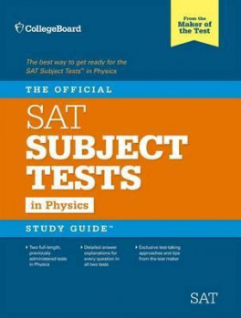 COLLEGE BOARD: THE OFFICIAL SAT SUBJECT TEST IN PHYSICS STUDY GUIDE