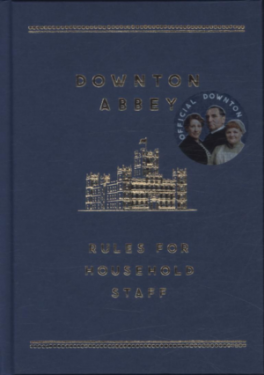 DOWNTON ABBEY RULES FOR HOUSEHOLD STAFF, THE