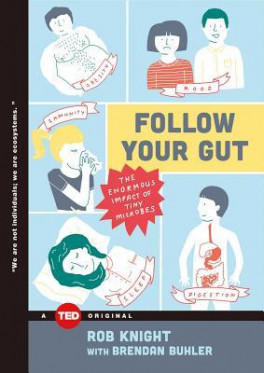 FOLLOW YOUR GUT: THE ENORMOUS IMPACT OF TINY MICROBES