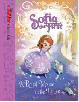SOFIA THE FIRST: A ROYAL MOUSE IN THE HOUSE