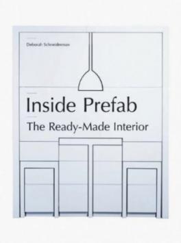 INSIDE PREFAB: THE READY-MADE INTERIOR