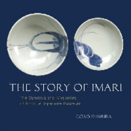 STORY OF IMARI, THE: THE SYMBOLS AND MYSTERIES OF ANTIQUE JAPANESE PORCELAIN