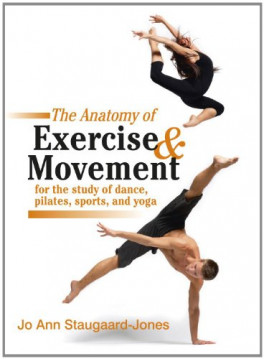 ANATOMY OF EXERCISE AND MOVEMENT FOR THE STUDY OF DANCE, PILATES, SPORTS, AND YOGA, THE