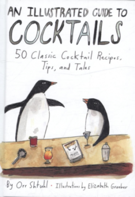 ILLUSTRATED GUIDE TO COCKTAILS. THE: 50 CLASSIC COCKTAIL RECIPES