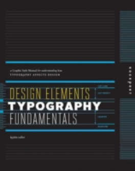 DESIGN ELEMENT, TYPOGRAPHY FUNDAMENTALS: A GRAPHIC STYLE MANUAL FOR UNDERSTANDING HOW TYPOGRAPHY IMPACTS DESIGN