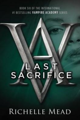 VAMPIRE ACADEMY #6: LAST SACRIFICE