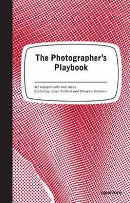 PHOTOGRAPHER'S PLAYBOOK, THE: OVER 250 ASSIGNMENTS AND IDEAS