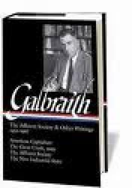 JOHN KENNETH GALBRAITH: THE AFFLUENT SOCIETY & OTHER WRITINGS 1952-1967