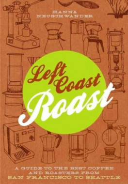 LEFT COAST ROAST: A GUIDE TO THE BEST COFFEE