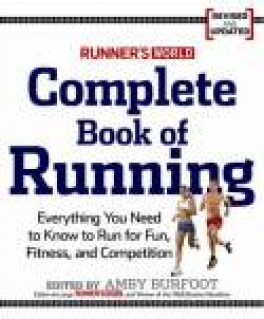 RUNNER'S WORLD COMPLETE BOOK OF RUNNING: EVERYTHING YOU NEED TO KNOW TO RUN FOR FUN, FITNESS, AND COMPETTITION