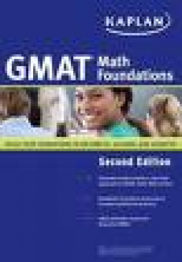 KAPLAN GMAT MATH FOUNDATIONS: BUILD YOU FOUNDATIONS IN ARITHMETIC, ALGEBRA AND GEOMETRY (2ND ED.)