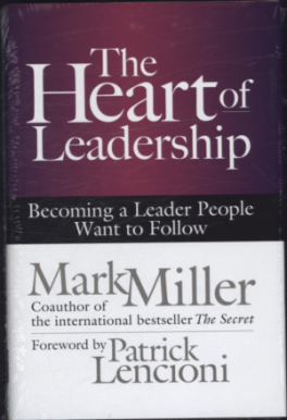 HEART OF LEADERSHIP, THE: BECOMING A LEADER PEOPLE WANT TO FOLLOW
