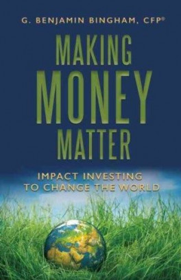 MAKING MONEY MATTER: IMPACT INVESTING TO CHANGE THE WORLD