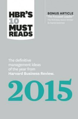"HBR'S 10 MUST READS 2015: THE DEFINITIVE MANAGEMENT IDEAS OF THE YEAR FROM HARVARD BUSINESS REVIEW (WITH BONUS ARTICLE ""THE FOCUSED LEADER)"