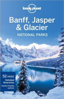 LONELY PLANET NATIONAL PARKS: BANFF, JASPER & GLACIER (3RD ED.)