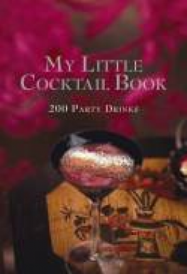 MY LITTLE COCKTAIL BOOK: 200 PARTY DRINKS