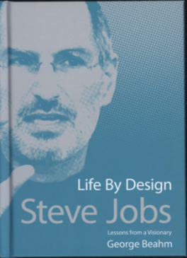 STEVE JOBS: LIFE BY DESIGN: LESSONS FROM A VISIONARY