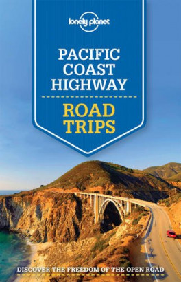 LONELY PLANET: PACIFIC COAST HIGHWAY ROAD TRIPS (1ST ED.)