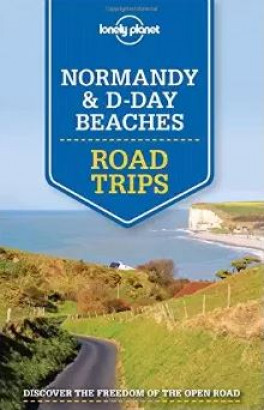 LONELY PLANET: NORMANDY & D-DAY BEACHES ROAD TRIPS (1ST ED.)