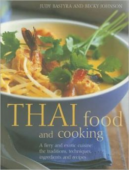 THAI FOOD AND COOKING: A FIERY AND EXOTIC CUISINE (THE TRADITIONS, TECHNIQUES, INGREDIENTS AND RECIPES)