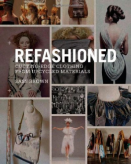 REFASHIONED: CUTTING - EDGE CLOTHING FROM UPCYCLED MATERIALS