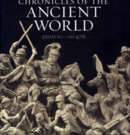 CHRONICLES OF THE ANCIENT WORLD A COMPLETE GUIDE TO THE GREAT ANCIENT CIVILIZATIONS: MESOPOTAMIA, EGYPT, GREECE AND ROME