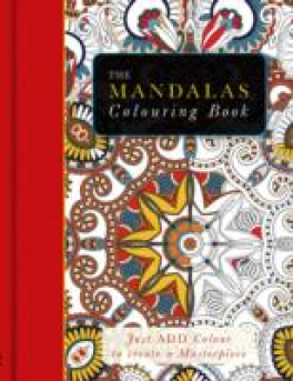 MANDALAS COLOURING BOOK, THE: JUST ADD COLOUR AND CREATE A MASTERPIECE