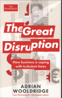 GREAT DISRUPTION, THE: HOW BUSINESS IN COPING WITH TURBULENT TIMES