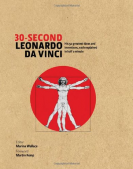 30 SECOND LEONARDO DA VINCI: HIS 50 GREATEST IDEAS AND INVENTIONS, EACH EXPLAINED IN HALF A MINUTE