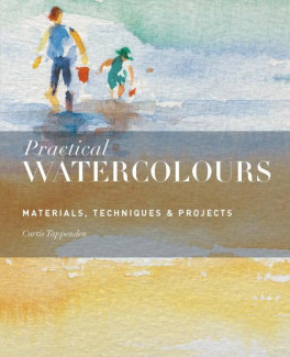 PRACTICAL WATERCOLOURS: MATERIALS, TECHNIQUES & PROJECTS