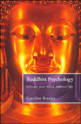 BUDDHIST PSYCHOLOGY, THE: LIBERATE YOUR MIND, EMBRACE LIFE