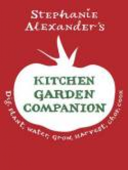KITCHEN GARDEN COMPANION, THE: DIG, PLANT, WATER, GROW, HARVEST, CHOP, COOK