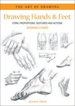 DRAWING HANDS AND FEET: FORM, PROPORTIONS, GESTURES AND ACTIONS