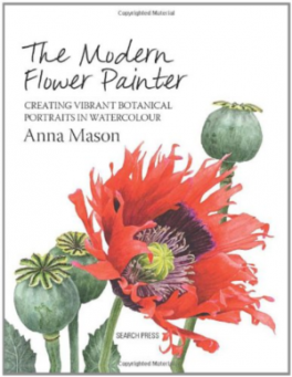 MODERN FLOWER PAINTER, THE: A GUIDE TO CREATING VIBRANT BOTANICAL PORTRAITS IN WATERCOLOUR