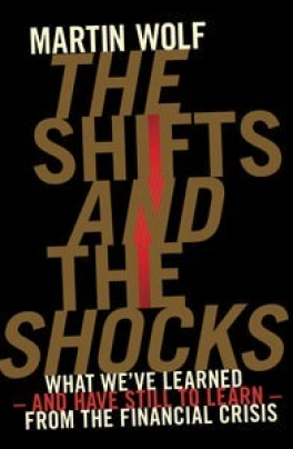 SHIFTS AND THE SHOCKS, THE: WHAT WE\'VE LEARNED - AND HAVE STILL TO LEARN - FROM THE FINANCIAL CRISIS