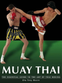 MUAY THAI: THE ESSENTIAL GUIDE TO THE ART OF THAI BOXING (2ND ED.)