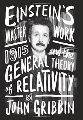 EINSTEIN'S MASTERWORK: 1915 AND THE GENERAL THEORY OF RELATIVITY